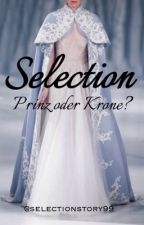 Selection - Prinz oder Krone? || #wattys2016 by selectionstory99