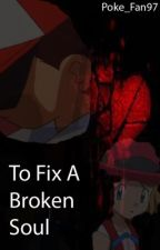 To Fix a Broken Soul - Amourshipping (Ash and Serena) by Poke_Fan97