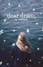 dear draco, - Draco Malfoy fanfiction by malfoyuh