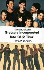 Greasers: Incorporated Into OUR Time by tirafrazier