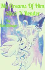 My dreams about him Silver X reader by KimOttinger