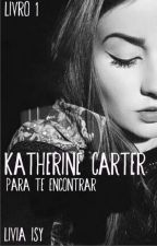Katherine Carter - Para Te Encontrar by Isybutterfly