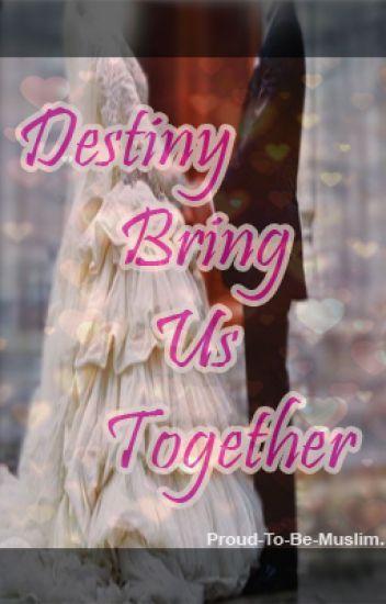 Destiny Brings Us Together.