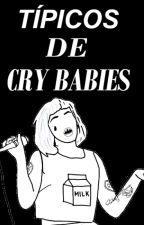 Típicos De Cry Babie's  by drogasbeforemorras