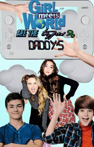 Girl meets world are the types of daddy's