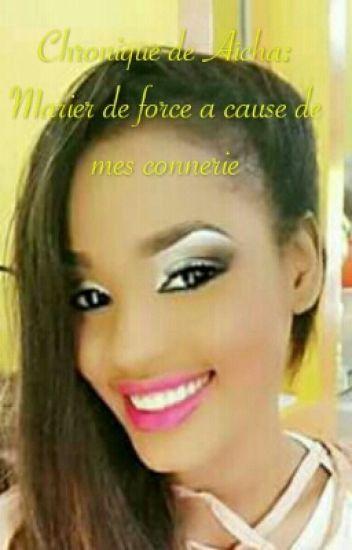 Chronique De Aïcha:Marier De Force A Cause De Mes Connerie
