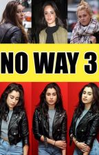 NO WAY 3 - CAMREN by Camren-Boss