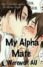 My Alpha Mate (An Riren Fanfic) (Werewolf AU)[My Best Book, #1 Book Of My Books] by Ereri4life-MyLevi