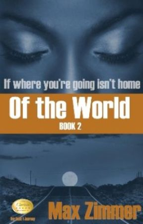 Of the World (If Where You're Going Isn't Home) (Book 2) by authormaxzimmer