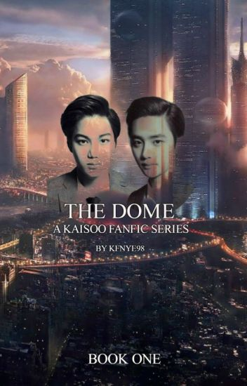 The Dome (Part 1 of the KaiSoo Fanfic Series)
