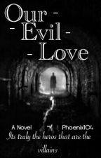Our Evil Love by Phoenix104