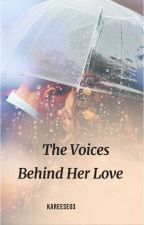 The Voices Behind Her Love (Completed) by Kareese03