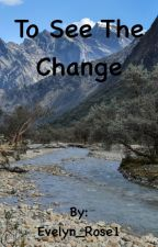To See The Change [Sequel to To Make A Difference] by Evelyn_Rose1