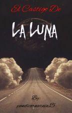 El Castigo De La LUNA by pandicornarnia15