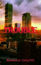 TROUBLE by Karamel_Delight92