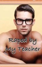 Raped by my Teacher by mysecret16
