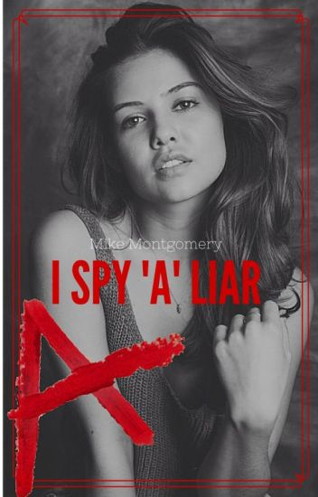 I SPY 'A' LIAR (Mike Montgomery Pretty Little Liars)