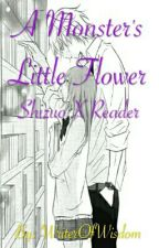 A Monster's Little Flower {Shizuo X Reader} by WriterOfWisdom