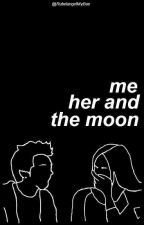 Me, her and the moon | ElRubiusOMG by RubelangelMyBae