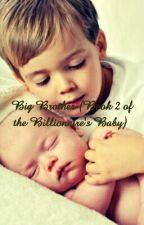 Big Brother (Book 2 of The Billionaire's Baby) by jaxonsgirl