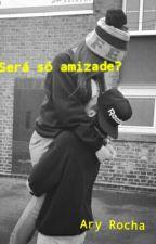 Será Só Amizade? by aryradke