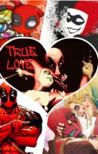 True Love- Harley Quinn X Deadpool by HarleyQuinn1794