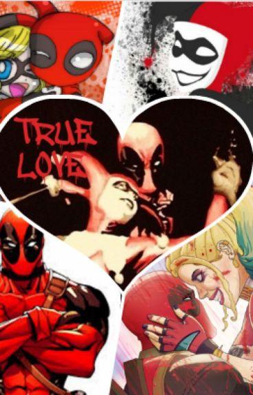 True Love- Harley Quinn X Deadpool