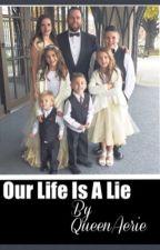 Our Life Is A Lie {Sequel to It's All A Lie} by QueenAerie