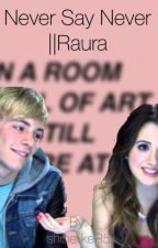 Never say never|| Raura by shinelikeR5