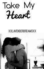 Take My Heart by xXLavenderDreamsXx