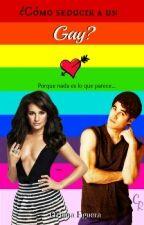 ¿Cómo seducir a un Gay? by Oriana_Figuera