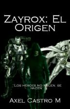 Zayrox: El Origen.  by Ultimatium9505