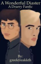 A Wonderful Disaster: A Drarry Fanfic by greekfreakkth