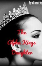 The Alpha Kings Daughter by Dianathompson17