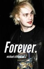 Forever [ michael clifford au. ] by marcels_butt0ns