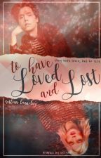 To Have Loved and Lost by crispytina