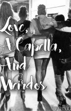 Love, A Capella, and Weirdos by karlathepanda