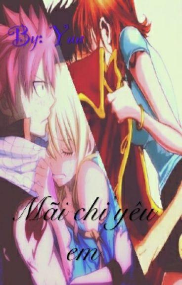 Mãi Chỉ Yêu Em (Nalu-Fairy Tail) (Luna- One Piece)
