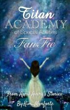 Titan Academy Of Special Abilities [FANFIC] by Kim_Monforte