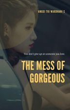 Mess Of Gorgeous by anggitriwardhani