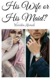His Wife Or His Maid???#Wattys2016 by warishaahmed