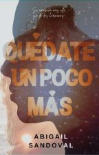 Quédate Un Poco Más© [Incesto] by SoyAbbySandoval