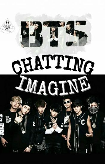 BTS CHATTING IMAGINE [PRIVATE]