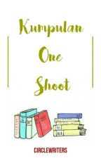 Kumpulan One Shot by CircleWriters