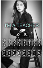 I'M A TEACHER OF A GANGSTER STUDENTS by damageyan19