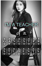 I'M A TEACHER OF A GANGSTER STUDENTS by damageyan19