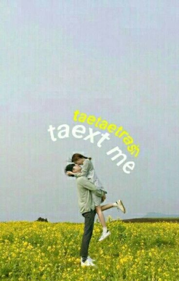 taext me || kth [completed]