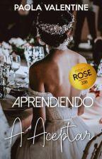 Aprendiendo a Aceptar [2do Serie: APRENDIENDO]    by PaolaValentineSB