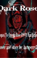Dark Rose(sequel to Omega Rose RWBY fanfiction.) by KnightoftheRWBYVerse
