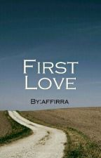 MY FIRST LOVE (HOLD) by affirra